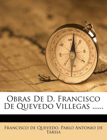 OBRAS DE D. FRANCISCO DE QUEVEDO VILLEGAS ......