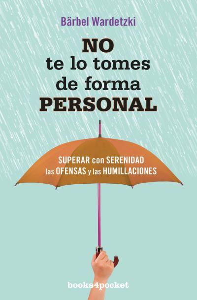 NO TE LO TOMES DE FORMA PERSONAL                                                SUPERAR CON SER