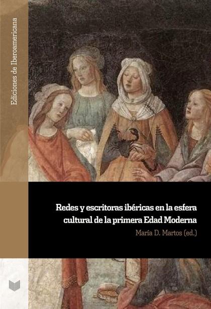 REDES Y ESCRITORAS IBÉRICAS EN LA ESFERA CULTURAL DE LA PRIMERA EDAD MODERNA.