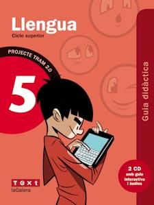 TRAM 2.0, LLENGUA, 5 EDUCACIÓ PRIMÀRIA. GUIA DIDÀCTICA