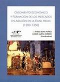 CRECIMIENTO ECONÓMICO Y FORMACIÓN DE LOS MERCADOS EN ARAGÓN EN LA EDAD MEDIA (1200-1350)