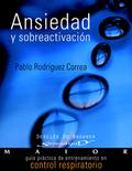 ANSIEDAD Y SOBREACTIVACIÓN : GUÍA PRÁCTICA DE ENTRENAMIENTO EN CONTROL RESPIRATORIO