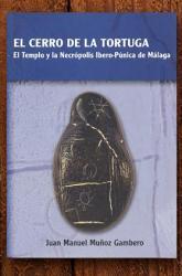 EL CERRO DE LA TORTUGA : EL TEMPLO Y LA NECRÓPOLIS IBERO-PÚNICA