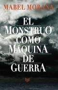EL MONSTRUO COMO MÁQUINA DE GUERRA