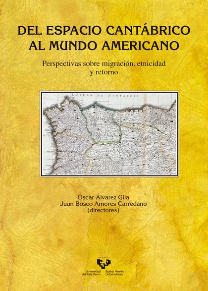 DEL ESPACIO CANTÁBRICO AL MUNDO AMERICANO. PERSPECTIVAS SOBRE MIGRACIÓN, ETNICID