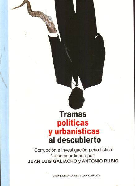 TRAMAS POLÍTICAS Y URBANÍSTICAS AL DESCUBIERTO : CORRUPCIÓN E INVESTIGACIÓN PERIODÍSTICA