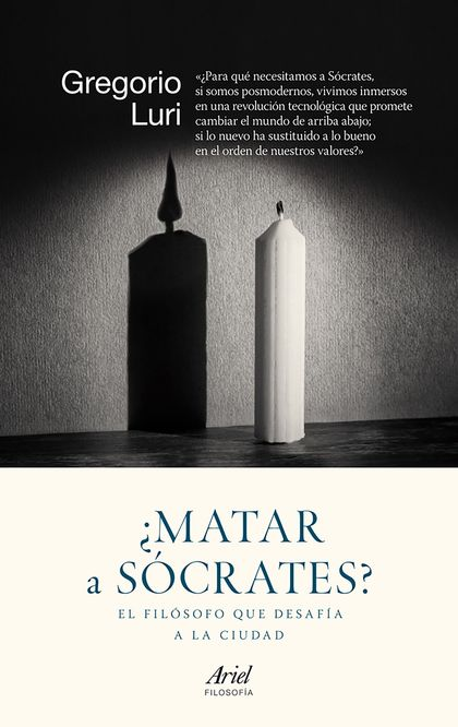 ¿MATAR A SÓCRATES?. EL FILÓSOFO QUE DESAFÍA A LA CIUDAD