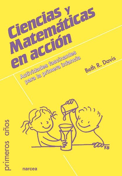 CIENCIAS Y MATEMÁTICAS EN ACCIÓN. ACTIVIDADES FASCINANTES PARA LA PRIMERA INFANCIA