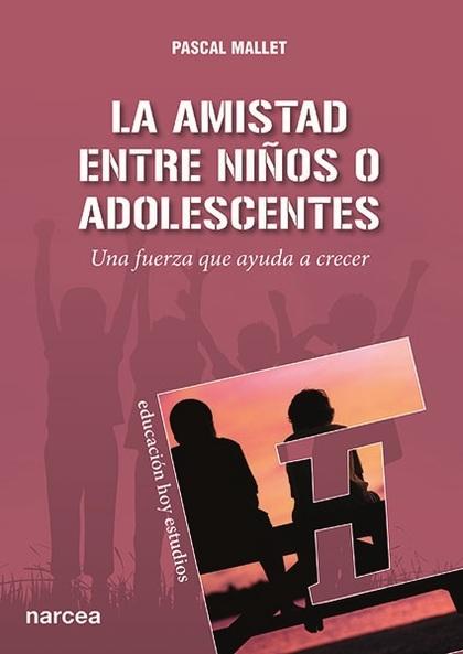 LA AMISTAD ENTRE NIÑOS O ADOLESCENTES. UNA FUERZA QUE AYUDA A CRECER