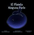EL PLANETA NINGUNA PARTE / LA PLANÈTE NULLE PART