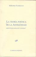 LA TEORÍA POÉTICA DE LA ANTIGÜEDAD : ARISTÓTELES, HORACIO, LONGINO