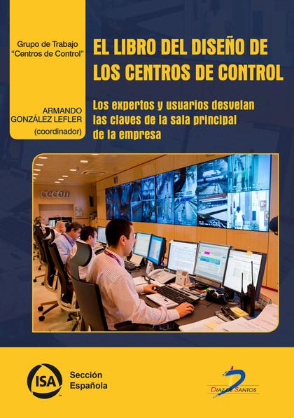 EL LIBRO DEL DISEÑO DE LOS CENTROS DE CONTROL. LOS EXPERTOS Y USUARIOS DESVELAN LAS CLAVES DE L