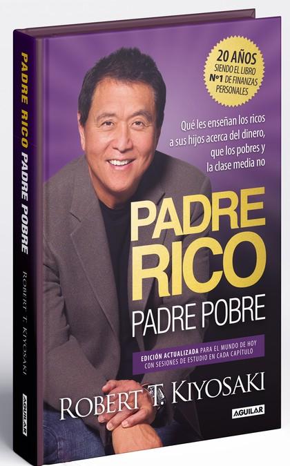 PADRE RICO, PADRE POBRE (EDICIÓN ESPECIAL AMPLIADA, ACTUALIZADA Y EN TAPA DURA). QUE LES ENSEÑA