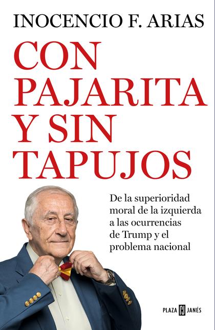 CON PAJARITA Y SIN TAPUJOS. DE LA SUPERIORIDAD MORAL DE LA IZQUIERDA AL PROBLEMA NACIONAL