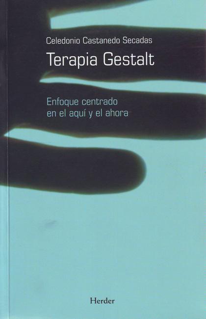 TERAPIA GESTALT: ENFOQUE CENTRADO EN EL AQUÍ Y EL AHORA