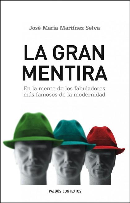 LA GRAN MENTIRA : EN LA MENTE DE LOS FABULADORES MÁS FAMOSOS DE LA MODERNIDAD