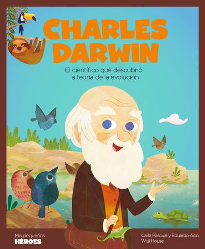 CHARLES DARWIN. EL CIENTÍFICO QUE DESCUBRIÓ LA TEORÍA DE LA EVOLUCIÓN