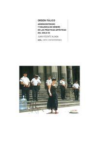ORDEN FÁLICO : ANDROCENTRISMO Y VIOLENCIA DE GÉNERO EN LAS PRÁCTICAS ARTÍSTICAS DEL SIGLO XX