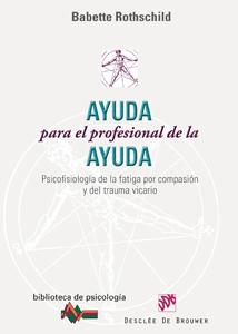 AYUDA PARA EL PROFESIONAL DE LA AYUDA : PSICOFISIOLOGÍA DE LA FATIGA POR COMPASIÓN Y DEL TRAUMA