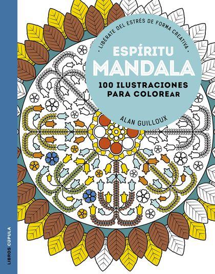 ESPÍRITU MANDALA. 100 DISEÑOS PARA COLOREAR. LIBÉRATE DEL ESTRÉS DE FORMA CREATIVA