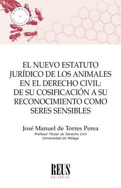 EL NUEVO ESTATUTO JURÍDICO DE LOS ANIMALES EN EL DERECHO CIVIL. DE SU COSIFICACIÓN A SU RECONOC
