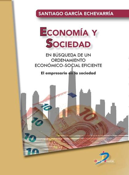 ECONOMÍA Y SOCIEDAD: EN BÚSQUEDA DE UN ORDENAMIENTO ECONÓMICO-SOCIAL EFICIENTE