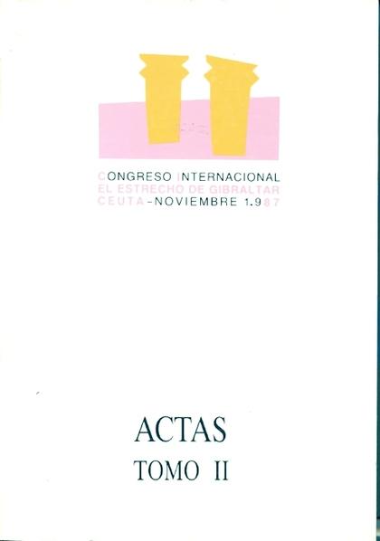 ACTAS DEL CONGRESO INTERNACIONAL ´ EL ESTRECHO DE GIBRALTAR ?. TOMO II. HISTORIA.