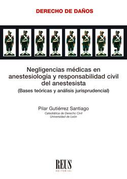 NEGLIGENCIAS MÉDICAS EN ANESTESIOLOGÍA Y RESPONSABILIDAD CIVIL DEL ANESTESISTA. BASES TEÓRICAS