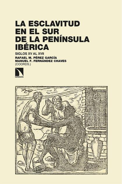 LA ESCLAVITUD EN EL SUR DE LA PENÍNSULA IBÉRICA. SIGLOS XV AL XVII. DEMOGRAFÍA E HISTORIA SOCIA