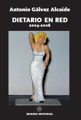 DIETARIO EN RED, 2004-2006 : APUNTES DE UN TIPO PARA EL QUE LA LITERATURA LO FUE TODO