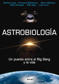 ASTROBIOLOGÍA : UN PUENTE ENTRE EL BIG BANG Y LA VIDA
