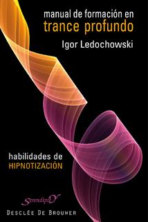 MANUAL DE FORMACIÓN EN TRANCE PROFUNDO : HABILIDADES DE HIPNOTIZACIÓN
