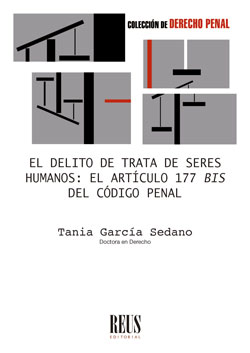 EL DELITO DE TRATA DE SERES HUMANOS. EL ARTÍCULO 177 BIS DEL CÓDIGO PENAL