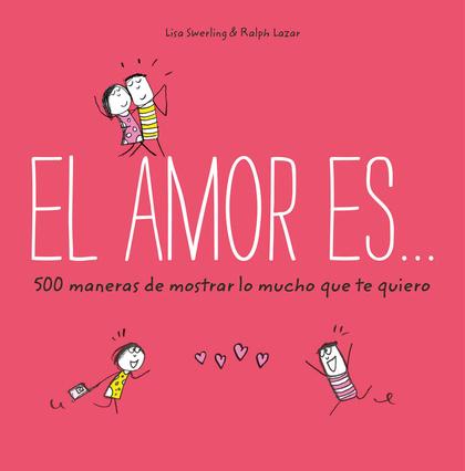 EL AMOR ES... 500 MANERAS DE DEMOSTRAR LO MUCHO QUE TE QUIERO