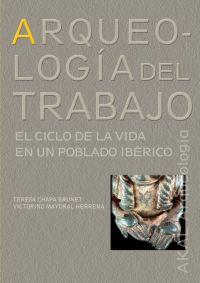 ARQUEOLOGÍA DEL TRABAJO: EL CICLO DE LA VIDA EN UN POBLADO IBÉRICO