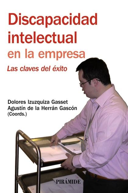 DISCAPACIDAD INTELECTUAL EN LA EMPRESA : LAS CLAVES DEL ÉXITO