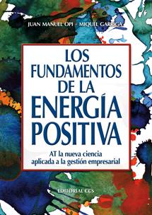 LOS FUNDAMENTOS DE LA ENERGÍA POSITIVA : AT LA NUEVA CIENCIA APLICADA A LA GESTIÓN EMPRESARIAL