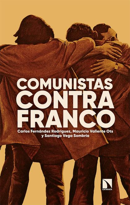 COMUNISTAS CONTRA FRANCO. CIEN AÑOS DE LUCHAS
