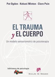 EL TRAUMA Y EL CUERPO : UN MODELO SENSORIOMOTRIZ DE PSICOTERAPIA
