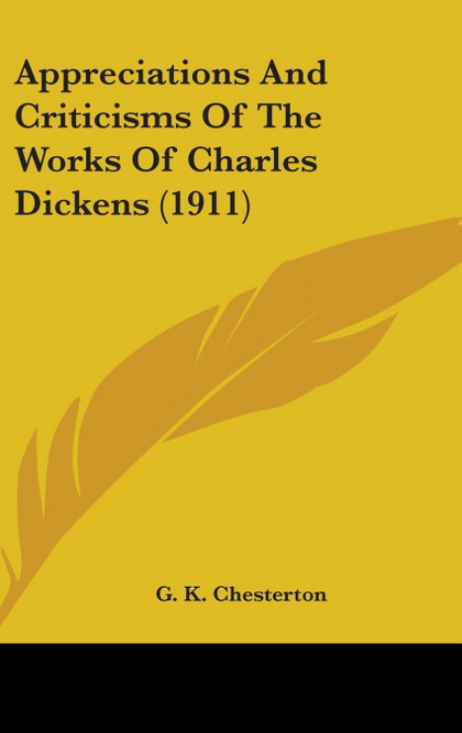 APPRECIATIONS AND CRITICISMS OF THE WORKS OF CHARLES DICKENS (1911)