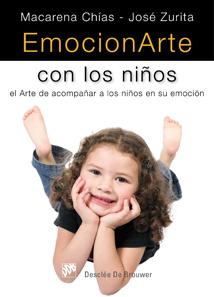 EMOCIONARTE CON LOS NIÑOS : EL ARTE DE ACOMPAÑAR A LOS NIÑOS EN SU EMOCIÓN