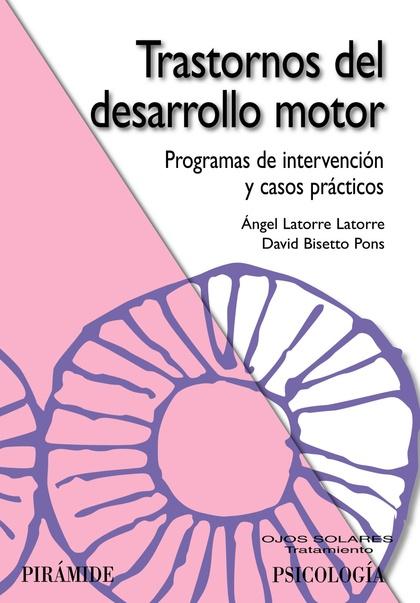 TRASTORNOS DEL DESARROLLO MOTOR : PROGRAMAS DE INTERVENCIÓN Y CASOS PRÁCTICOS
