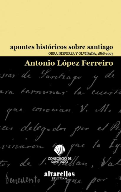 APUNTES HISTÓRICOS SOBRE SANTIAGO : OBRA DISPERSA Y OLVIDADA, 1868-1903