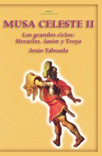 MUSA CELESTE II : LOS GRANDES CICLOS : HERACLES, JASÓN Y TROYA
