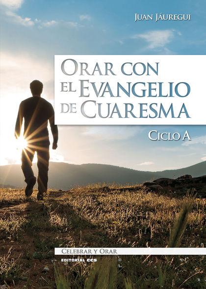 ORAR CON EL EVANGELIO DE CUARESMA, CICLO A