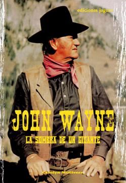 JOHN WAYNE: LA SOMBRA DE UN GIGANTE