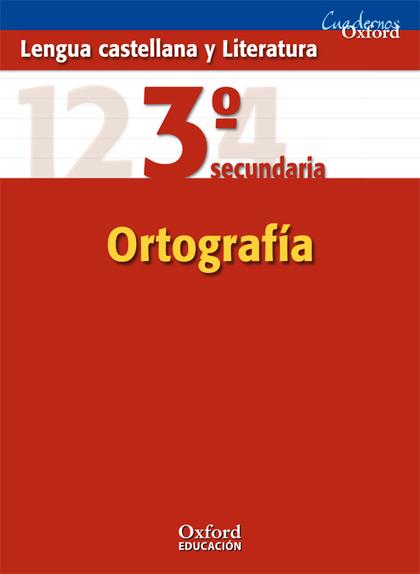 CUADERNOS OXFORD, LENGUA CASTELLANA Y LITERATURA, ORTOGRAFÍA, 3 ESO