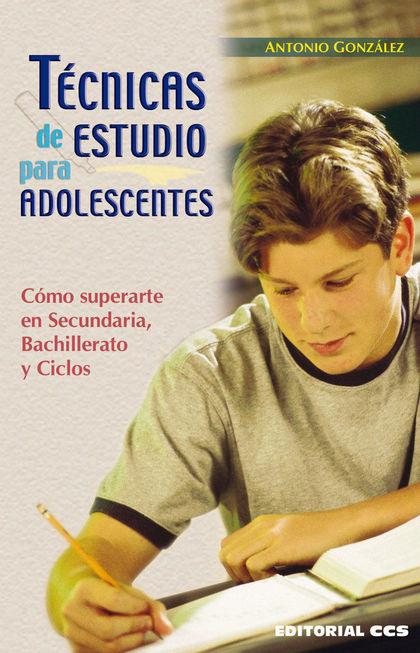 TÉCNICAS DE ESTUDIO PARA ADOLESCENTES : CÓMO SUPERARTE EN SECUNDARIA, BACHILLERATO Y CICLOS