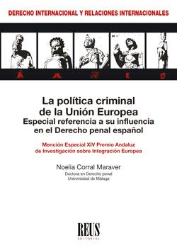 LA POLÍTICA CRIMINAL DE LA UNIÓN EUROPEA. ESPECIAL REFERENCIA A SU INFLUENCIA EN EL DERECHO PEN