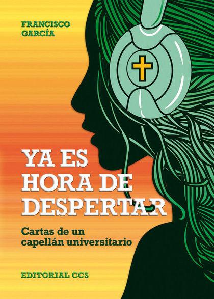 YA ES HORA DE DESPERTAR : CARTAS DE UN CAPELLÁN UNIVERSITARIO